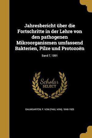Bog, paperback Jahresbericht Uber Die Fortschritte in Der Lehre Von Den Pathogenen Mikroorganismen Umfassend Bakterien, Pilze Und Protozoen; Band 7, 1891