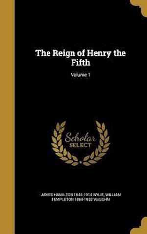 Bog, hardback The Reign of Henry the Fifth; Volume 1 af James Hamilton 1844-1914 Wylie, William Templeton 1884-1932 Waughn
