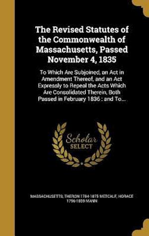 Bog, hardback The Revised Statutes of the Commonwealth of Massachusetts, Passed November 4, 1835 af Theron 1784-1875 Metcalf, Horace 1796-1859 Mann