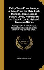 Thirty Years from Home, or a Voice from the Main Deck; Being the Experience of Samuel Leech, Who Was for Six Years in the British and American Navies af Samuel 1798-1848 Leech