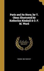 Paris and Its Story, by T. Okey; Illustrated by Katherine Kimball & O. F. M. Ward af Thomas 1852-1935 Okey