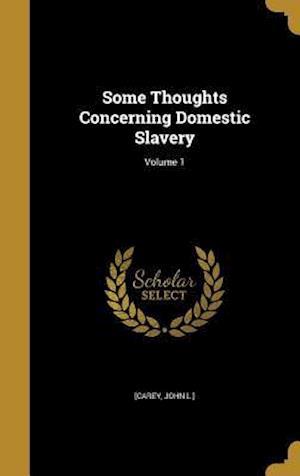 Bog, hardback Some Thoughts Concerning Domestic Slavery; Volume 1