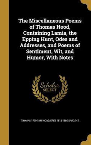 Bog, hardback The Miscellaneous Poems of Thomas Hood, Containing Lamia, the Epping Hunt, Odes and Addresses, and Poems of Sentiment, Wit, and Humor, with Notes af Epes 1813-1880 Sargent, Thomas 1799-1845 Hood