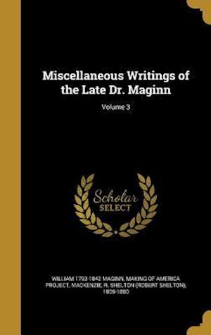 Bog, hardback Miscellaneous Writings of the Late Dr. Maginn; Volume 3 af William 1793-1842 Maginn