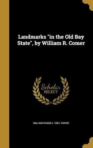 Bog, hardback Landmarks in the Old Bay State, by William R. Comer af William Russell 1854- Comer