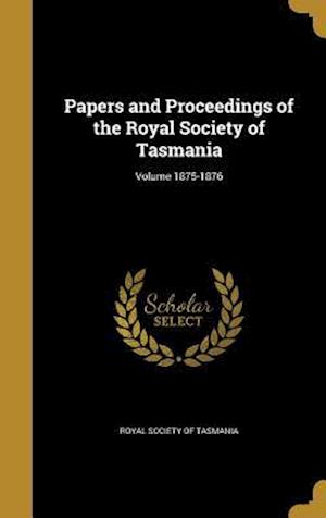 Bog, hardback Papers and Proceedings of the Royal Society of Tasmania; Volume 1875-1876
