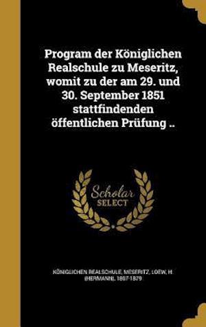 Bog, hardback Program Der Koniglichen Realschule Zu Meseritz, Womit Zu Der Am 29. Und 30. September 1851 Stattfindenden Offentlichen Prufung ..