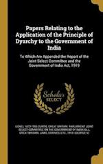 Papers Relating to the Application of the Principle of Dyarchy to the Government of India af Lionel 1872-1955 Curtis