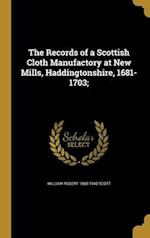 The Records of a Scottish Cloth Manufactory at New Mills, Haddingtonshire, 1681-1703; af William Robert 1868-1940 Scott