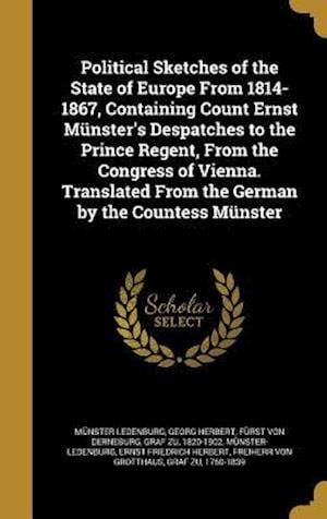 Bog, hardback Political Sketches of the State of Europe from 1814-1867, Containing Count Ernst Munster's Despatches to the Prince Regent, from the Congress of Vienn