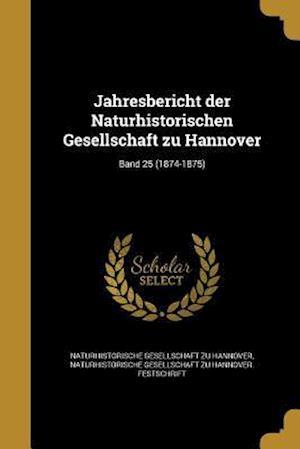 Bog, paperback Jahresbericht Der Naturhistorischen Gesellschaft Zu Hannover; Band 25 (1874-1875)