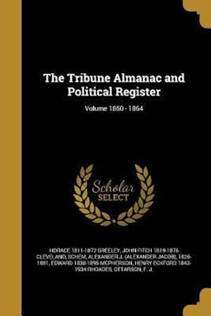 Bog, paperback The Tribune Almanac and Political Register; Volume 1860 - 1864 af John Fitch 1819-1876 Cleveland, Horace 1811-1872 Greeley