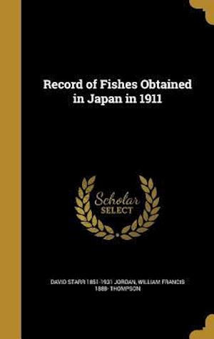 Bog, hardback Record of Fishes Obtained in Japan in 1911 af David Starr 1851-1931 Jordan, William Francis 1888- Thompson
