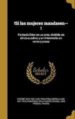 !Si Las Mujeres Mandasen--! af Vicente 1870-1922 Lleo