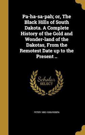 Bog, hardback Pa-Ha-Sa-Pah; Or, the Black Hills of South Dakota. a Complete History of the Gold and Wonder-Land of the Dakotas, from the Remotest Date Up to the Pre af Peter 1850-1906 Rosen