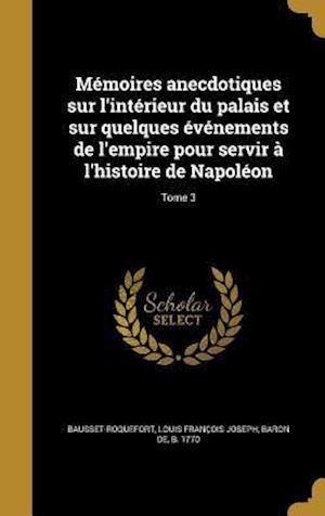 Bog, hardback Memoires Anecdotiques Sur L'Interieur Du Palais Et Sur Quelques Evenements de L'Empire Pour Servir A L'Histoire de Napoleon; Tome 3