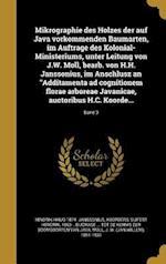 Mikrographie Des Holzes Der Auf Java Vorkommenden Baumarten, Im Auftrage Des Kolonial-Ministeriums, Unter Leitung Von J.W. Moll, Bearb. Von H.H. Janss af Hindrik Haijo 1874- Janssonius