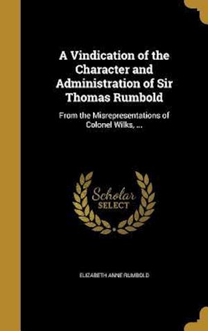 Bog, hardback A Vindication of the Character and Administration of Sir Thomas Rumbold af Elizabeth Anne Rumbold