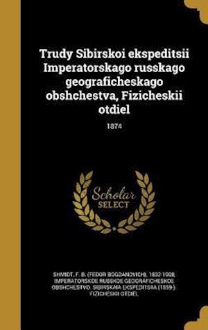 Bog, hardback Trudy Sibirskoi Ekspeditsii Imperatorskago Russkago Geograficheskago Obshchestva, Fizicheskii Otdiel; 1874
