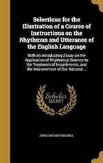 Selections for the Illustration of a Course of Instructions on the Rhythmus and Utterance of the English Language af John 1764-1834 Thelwall