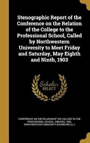 Bog, hardback Stenographic Report of the Conference on the Relation of the College to the Professional School, Called by Northwestern University to Meet Friday and