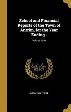 Bog, hardback School and Financial Reports of the Town of Antrim, for the Year Ending .; Volume 1916