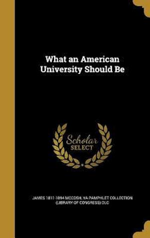 Bog, hardback What an American University Should Be af James 1811-1894 McCosh