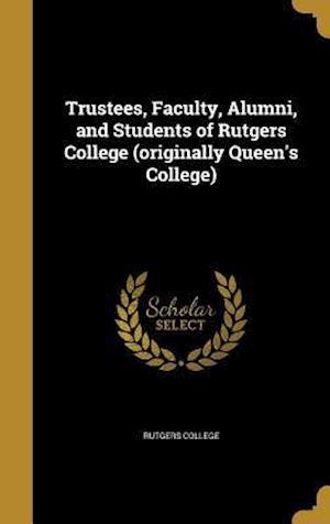 Bog, hardback Trustees, Faculty, Alumni, and Students of Rutgers College (Originally Queen's College)