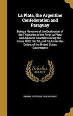 La Plata, the Argentine Confederation and Paraguay af Thomas Jefferson 1808-1899 Page