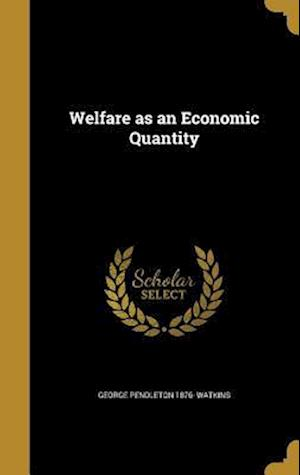 Bog, hardback Welfare as an Economic Quantity af George Pendleton 1876- Watkins