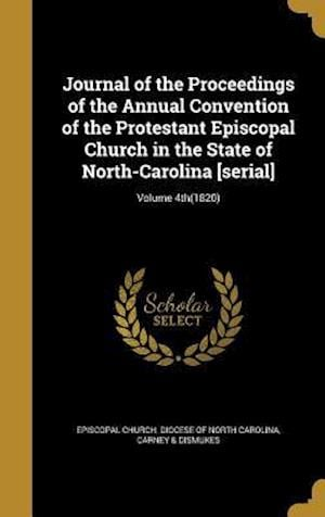 Bog, hardback Journal of the Proceedings of the Annual Convention of the Protestant Episcopal Church in the State of North-Carolina [Serial]; Volume 4th(1820)