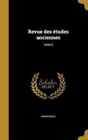 Bog, hardback Revue Des Etudes Anciennes; Tome 5