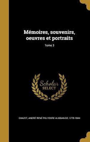 Bog, hardback Memoires, Souvenirs, Oeuvres Et Portraits; Tome 3