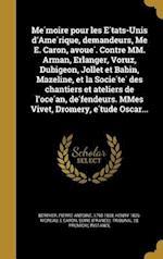 Me Moire Pour Les E Tats-Unis D'Ame Rique, Demandeurs, Me E. Caron, Avoue . Contre MM. Arman, Erlanger, Voruz, Dubigeon, Jollet Et Babin, Mazeline, Et af E. Caron, Henry 1826- Moreau