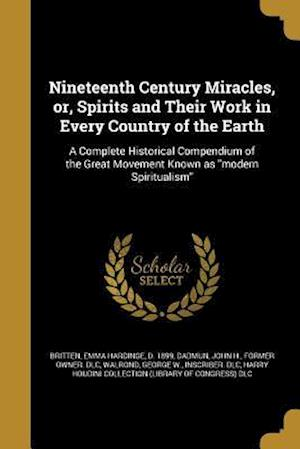 Bog, paperback Nineteenth Century Miracles, Or, Spirits and Their Work in Every Country of the Earth