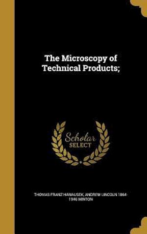 Bog, hardback The Microscopy of Technical Products; af Andrew Lincoln 1864-1946 Winton, Thomas Franz Hanausek