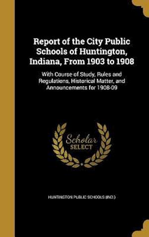 Bog, hardback Report of the City Public Schools of Huntington, Indiana, from 1903 to 1908