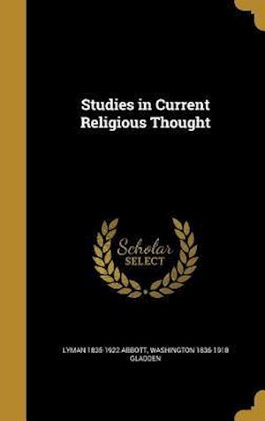 Bog, hardback Studies in Current Religious Thought af Lyman 1835-1922 Abbott, Washington 1836-1918 Gladden