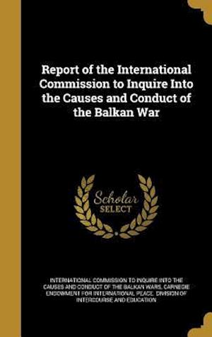 Bog, hardback Report of the International Commission to Inquire Into the Causes and Conduct of the Balkan War