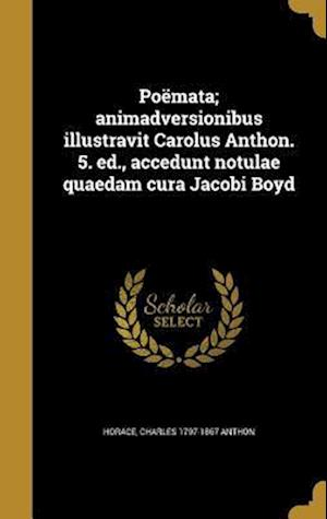 Bog, hardback Poemata; Animadversionibus Illustravit Carolus Anthon. 5. Ed., Accedunt Notulae Quaedam Cura Jacobi Boyd af Charles 1797-1867 Anthon