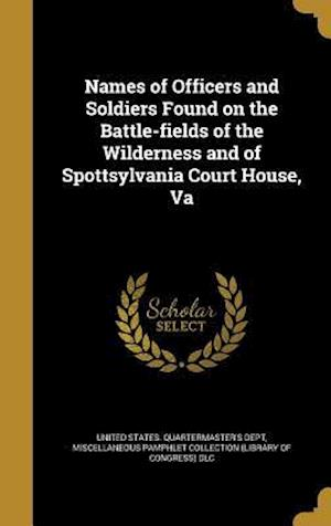 Bog, hardback Names of Officers and Soldiers Found on the Battle-Fields of the Wilderness and of Spottsylvania Court House, Va