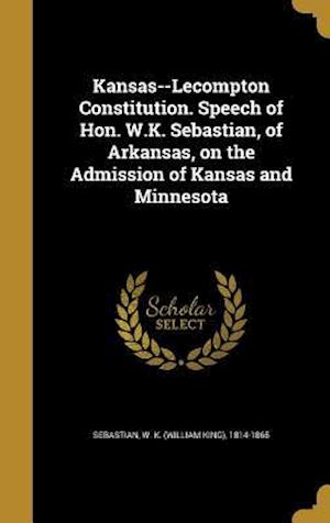 Bog, hardback Kansas--Lecompton Constitution. Speech of Hon. W.K. Sebastian, of Arkansas, on the Admission of Kansas and Minnesota