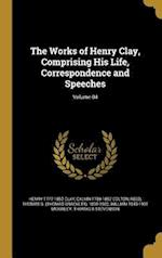 The Works of Henry Clay, Comprising His Life, Correspondence and Speeches; Volume 04