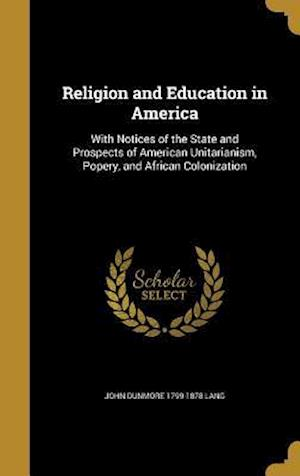 Bog, hardback Religion and Education in America af John Dunmore 1799-1878 Lang