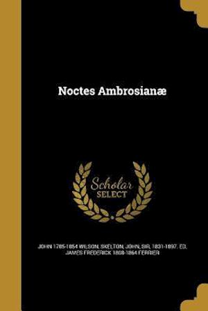 Bog, paperback Noctes Ambrosianae af John 1785-1854 Wilson, James Frederick 1808-1864 Ferrier