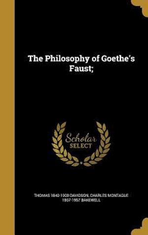 Bog, hardback The Philosophy of Goethe's Faust; af Charles Montague 1867-1957 Bakewell, Thomas 1840-1900 Davidson