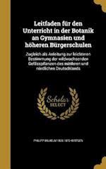 Leitfaden Fur Den Unterricht in Der Botanik an Gymnasien Und Hoheren Burgerschulen af Philipp Wilhelm 1806-1870 Wirtgen
