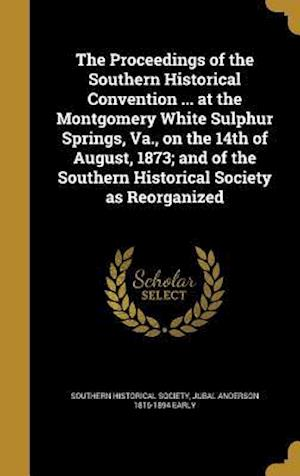 Bog, hardback The Proceedings of the Southern Historical Convention ... at the Montgomery White Sulphur Springs, Va., on the 14th of August, 1873; And of the Southe af Jubal Anderson 1816-1894 Early