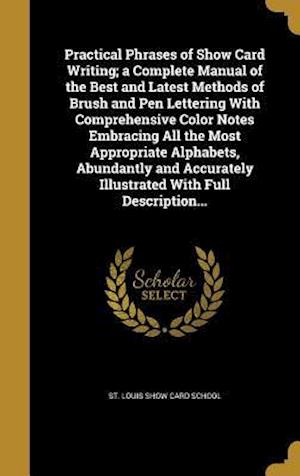 Bog, hardback Practical Phrases of Show Card Writing; A Complete Manual of the Best and Latest Methods of Brush and Pen Lettering with Comprehensive Color Notes Emb