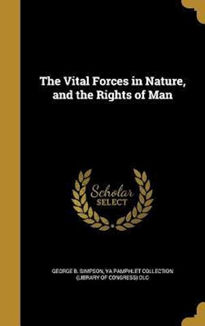 Bog, hardback The Vital Forces in Nature, and the Rights of Man af George B. Simpson